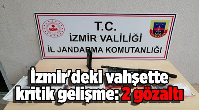 İzmir'deki vahşette kritik gelişme: 2 gözaltı