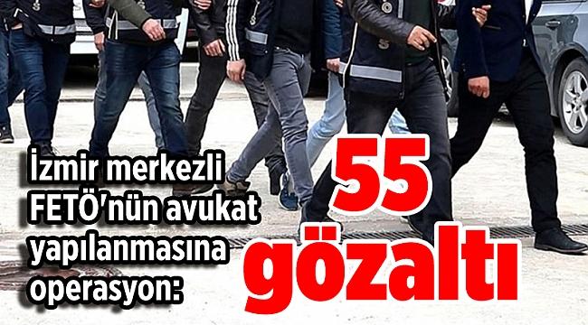 İzmir merkezli FETÖ'nün avukat yapılanmasına operasyon: 55 gözaltı