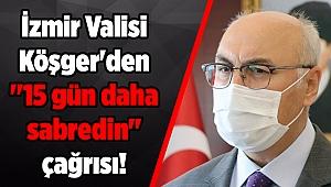 İzmir Valisi Köşger'den ''15 gün daha sabredin'' çağrısı!