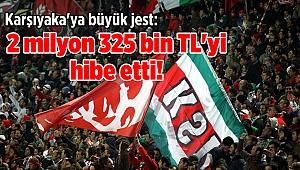 Karşıyaka'ya büyük jest: 2 milyon 325 bin TL'yi hibe etti!