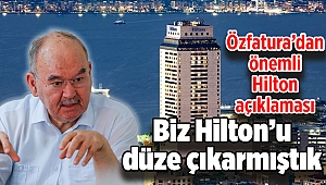 Özfatura'dan önemli Hilton açıklaması