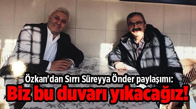 Özkan'dan Sırrı Süreyya Önder paylaşımı: Biz bu duvarı yıkacağız!