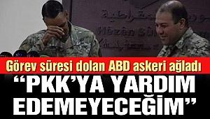 Skandal olay: ABD'li asker PKK'ya destek veremeyeceği için ağladı