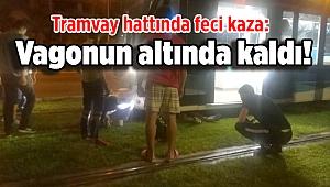 Tramvay hattında feci kaza: Vagonun altında kaldı!