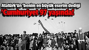 Atatürk'ün 'benim en büyük eserim dediği' Cumhuriyet 97 yaşında!