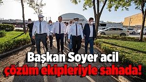 Başkan Soyer Acil çözüm ekipleriyle sahada!