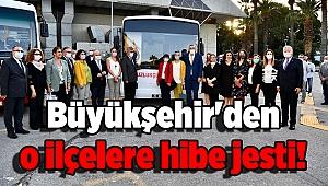 Büyükşehir'den o ilçelere hibe jesti!