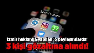 EGM'den açıklama: İzmir hakkında yapılan 'o paylaşımlarda' 3 kişi gözaltına alındı!