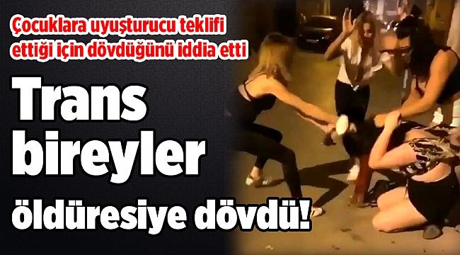 İzmir'de korkunç olay! Trans bireyler öldüresiye dövdü