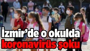 İzmir'de o okulda koronavirüs şoku