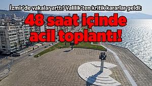 İzmir'de vakalar arttı! Valilik'ten kritik kararlar geldi: 48 saat içinde acil toplantı!