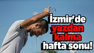 İzmir'de yazdan kalma hafta sonu!