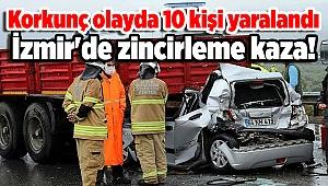 İzmir'de zincirleme kaza! Korkunç olayda 10 kişi yaralandı