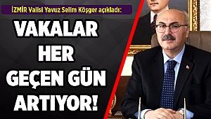 Vali Köşger, İzmir'de vakalarda artış olduğunu açıkladı!