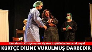 Yasaklanan Kürtçe oyuna tiyatro örgütlerinden ortak tepki: 'Kürtçe diline vurulmuş bir darbedir
