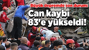 Büyük depremde son durum: Can kaybı 83'e yükseldi!