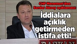 CHP Menemen'den Serdar Aksoy açıklaması: İddialara açıklık getirmeden istifa etti!