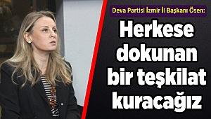Deva Partisi İzmir İl Başkanı Ösen: İzmir'de herkese dokunan bir teşkilat kuracağız