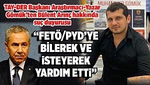 """""""FETÖ/PYD'YE BİLEREK VE İSTEYEREK YARDIM ETTİ"""""""