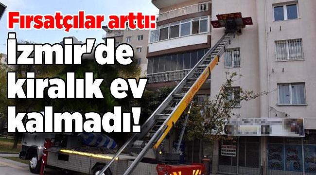 Fırsatçılar arttı: İzmir'de kiralık ev kalmadı!