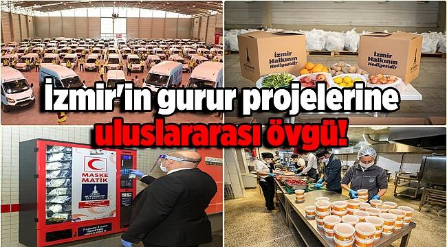 İzmir'in gurur projelerine uluslararası övgü!