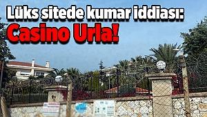Lüks sitede kumar iddiası: Casino Urla!