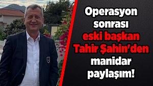 Operasyon sonrası eski başkan Tahir Şahin'den manidar paylaşım!