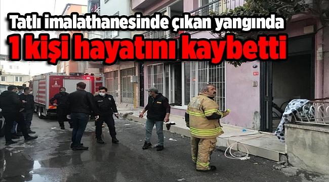 Tatlı imalathanesinde çıkan yangında 1 kişi hayatını kaybetti