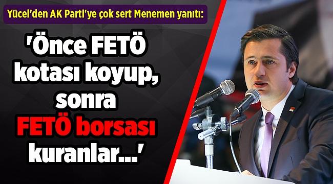Yücel'den AKP'ye çok sert Menemen yanıtı: 'Önce FETÖ kotası koyup, sonra FETÖ borsası kuranlar...'