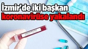 İzmir'de iki başkan koronavirüse yakalandı