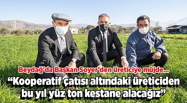 Beydağ'da Başkan Soyer'den üreticiye müjde...