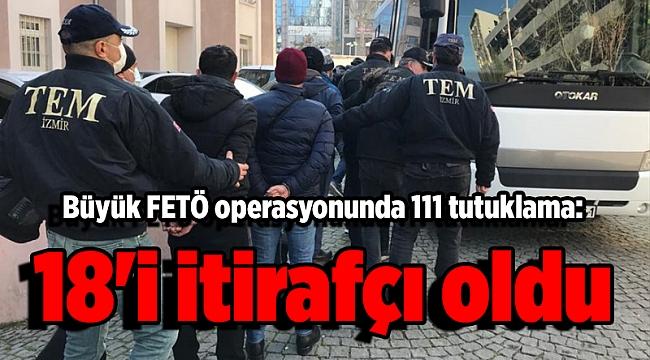 Büyük FETÖ operasyonunda 111 tutuklama: 18'i itirafçı oldu