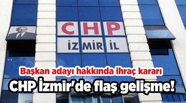 CHP İzmir'de flaş gelişme! Başkan adayı hakkında ihraç kararı
