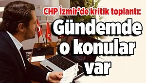 CHP İzmir'de kritik toplantı: Gündemde o konular var
