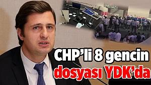 CHP'li 8 gencin dosyası YDK'da