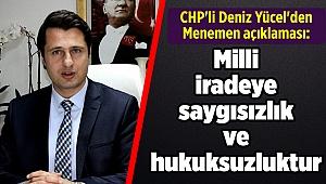 CHP'li Deniz Yücel'den Menemen açıklaması: