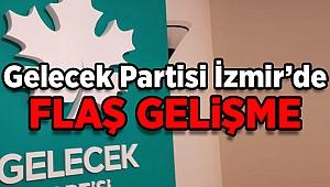 Gelecek Partisi İzmir'de flaş gelişme