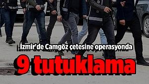 İzmir'de Camgöz çetesine operasyonda 9 tutuklama