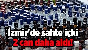 İzmir'de sahte içki 2 can daha aldı!