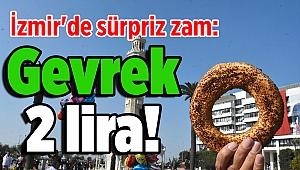 İzmir'de sürpriz zam: Gevrek 2 lira!