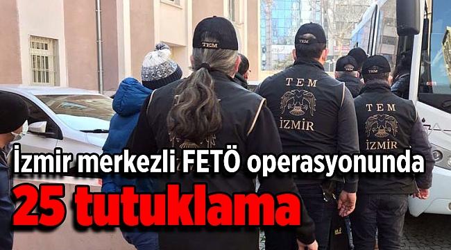 İzmir merkezli FETÖ operasyonunda 25 tutuklama