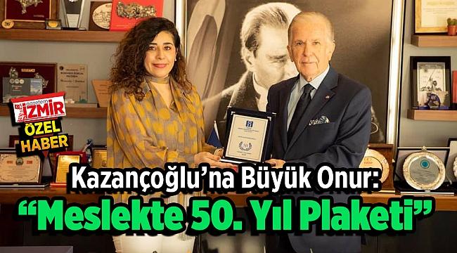"""Kazançoğlu'na Büyük Onur: """"Meslekte 50. Yıl Plaketi"""""""