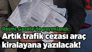 Resmi Gazete'de yayımlandı: Artık trafik cezası araç kiralayana yazılacak!