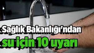 Sağlık Bakanlığı'ndan su için 10 uyarı