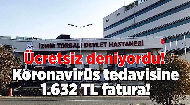 Ücretsiz deniyordu! İzmir'deki Devlet Hastanesi'nde koronavirüs tedavisine 1.632 TL fatura!