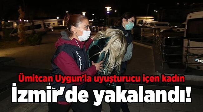 Ümitcan Uygun'la uyuşturucu içen kadın İzmir'de yakalandı!