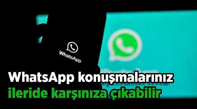 WhatsApp konuşmalarınız ileride karşınıza çıkabilir