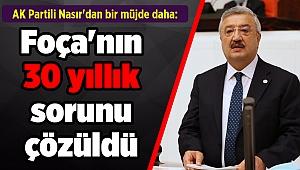 AK Partili Nasır'dan bir müjde daha: Foça'nın 30 yıllık sorunu çözüldü