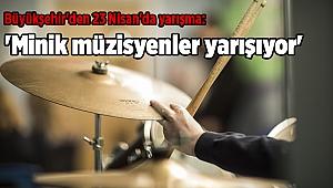 Büyükşehir'den 23 Nisan'da yarışma: 'Minik müzisyenler yarışıyor'