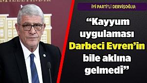 Dervişoğlu: Kayyum uygulaması Darbeci Evren'in bile aklına gelmedi